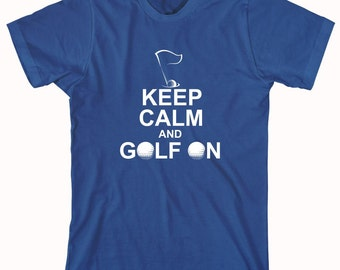 Keep Calm and Golf On shirt, Funny Golfer's shirt, gift idea for Father's day, birthday gift for husband - ID: 78