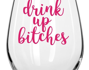 Drink Up Bitches Wine Glass  -Fun Wine Glasses - Holiday Gift,friend gift,birthday gift,sassy&fun,gifts for girlfriends,wine loving friends