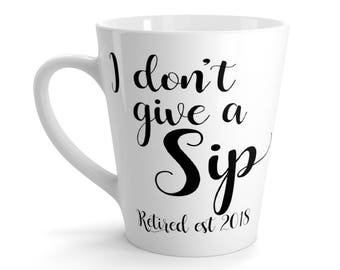 I DonT Give A Sip Retired 2018 Latte Coffee Mug