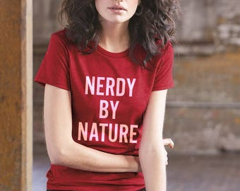 Nerdy by nature, funny shirt,  nerds rule, adult shirt, sassy shirt, nerds, nerdy