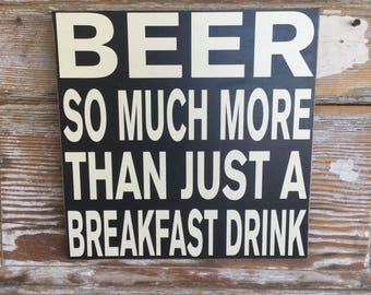 Beer  So Much More Than Just A Breakfast Drink  Wood Sign 12x12. Funny beer sign