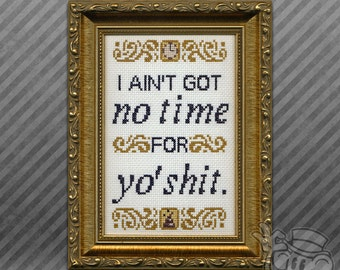 Text Cross-Stitch Pattern: I ain't got no time for yo' shit.