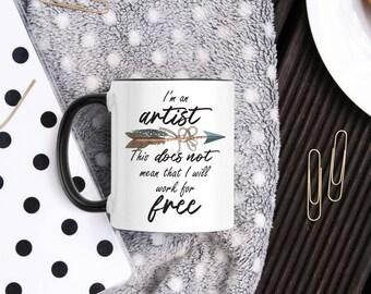 Artist Coffee Mug - Artist Gift - Artist Statement Coffee Cup - Painter Tea Cup - Singer Mug - I will not work for free - Artisan Mug Gift