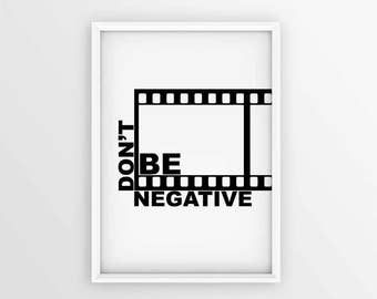 Don't Be Negative Printable Wall Art, Photography Printables, Studio Office Decor, Photographer Quote, High Quality Download.