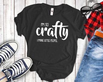 I'm So Crafty I Make Little People shirt Mom shirt mom shirt mom shirts with sayings mom gift mom life shirt mom tshirt, mom birthday gift,