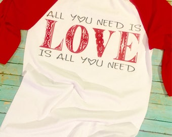 Valentines shirt - All You Need Is Love - Love Is All You Need!