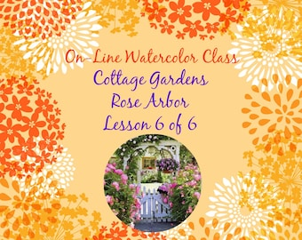 On-Line Watercolor Class 9-How to Package and Critique Of Cottage Gardens ( 6 of 6)Rose Arbor -Watercolors-Instruction-Painting Lessons