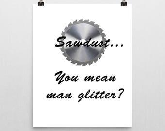 Sawdust... you mean man glitter?