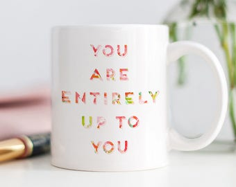 You Are Entirely Up To You Mug, New Job Gift, Motivational Gift, She Quote Gift, Boss Lady Gift, Friend Gift, Coffee Mug Quote, Fierce Mug
