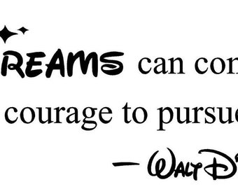All our dreams can come true if we have the courage to pursue them Walt Disney wall art wall sayings