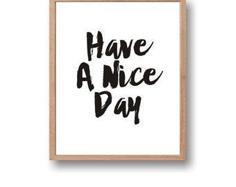 Have a nice day quote Instant download printable Motivational quote Office decor Nursery art Home decor Wall art decor