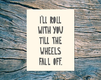 I'll Roll With You Till The Wheels Fall Off - A2 folded note card & envelope - SKU 176