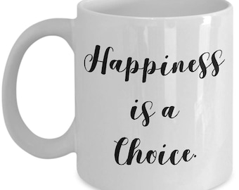 Inspirational mug, Happiness is a choice, Gift for encouragement, for inspiration, for cheering up. Ceramic coffee mug