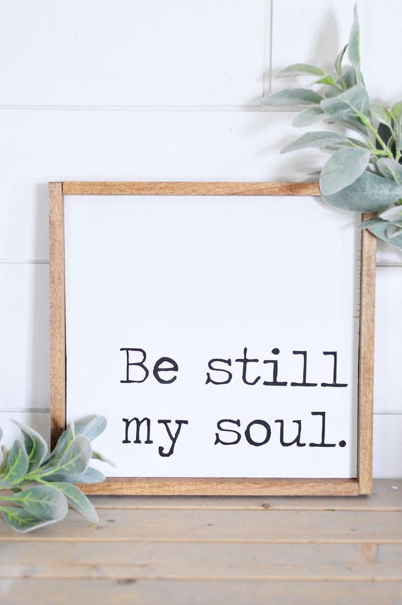 Be Still My Soul | Wood Sign | Framed | Be Still | White Sign | Home Decor | Wood | Rustic | Farmhouse | Hymn | Wall Art | Christian | Song