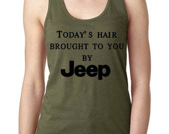 JEEP Tank Top Racerback Shirt | Today's Hair Brought to you by Jeep | Off Road | Jeep Girl | Jeep Tank Tops | Jeep Lover | Summer Jeep |