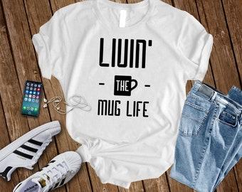 Livin The Mug LifeCoffee Shirt Coffee Caffeine Starbucks