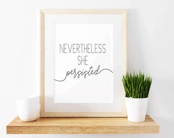 Feminist printable-Nevertheless She Persisted-inspirational quote-feminist gift-feminist art-typography-Elizabeth Warren-motivational quote