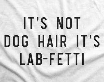 it's not dog hair it's lab-fetti, labrador retriever, lab owner gift, labrador gifts, rescue dog mom shirt, shelter dog dad, dog lover gift