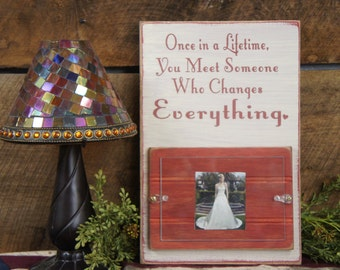 Once in a Lifetime You Meet Someone Who Changes Everything Rustic Style Picture Frame Holds 1 4x6 photo Laser Engraved Wedding Love Heart