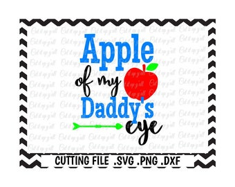 Apple of my Daddy's Eye Svg-Dxf-Fcm-Png Cutting File For Cricut Design Space and Silhouette Cameo, Svg Download