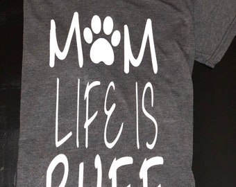 Mom Life Is Ruff T-shirt