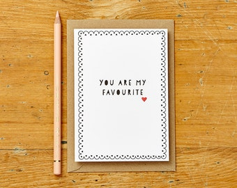You are my favourite Card. Fun Love card, valentines card, anniversary card or wedding day card