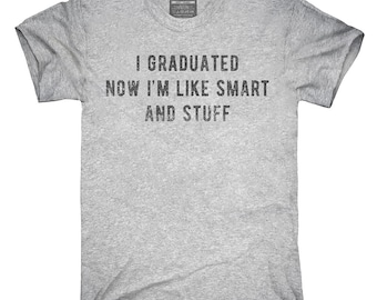 I Graduated Now I'm Like Smart And Stuff T-Shirt, Hoodie, Tank Top, Gifts
