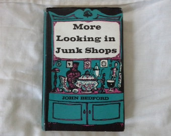 More looking in junk shops by John Bedford hardback book 1966 edition