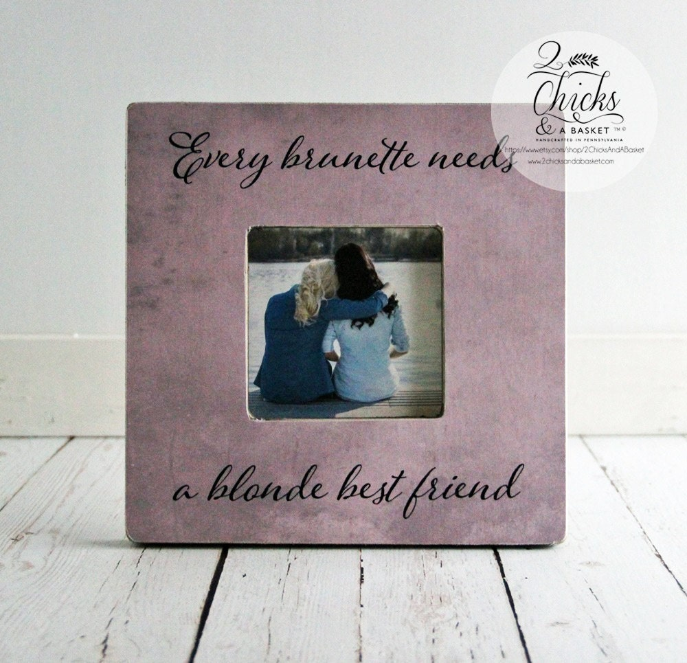 Every Brunette Needs A Blonde Best Friend Picture Frame, Best ...