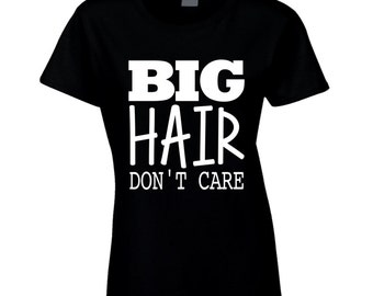 Big Hair Dont Care Funny Style T Shirt