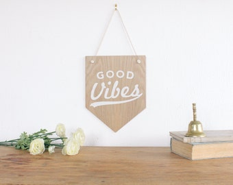 Good Vibes  Banner. Wooden Wall Art, Pennant Wall Flag, Wall decor, quote art, dorm room decor, home decor, office decor, wall hanging