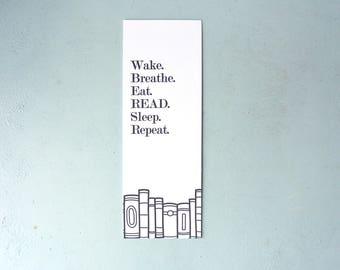 Letterpress Bookmark - Wake. Breathe. Eat. READ. Sleep. Repeat. - BKM-646
