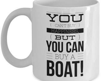 Best Friend Gift, Funny Boating Gift, Gift for Boaters, Can't Buy Happiness, Can Buy a Boat, Coffee Mug, Boyfriend Gift, Mugs for BFF