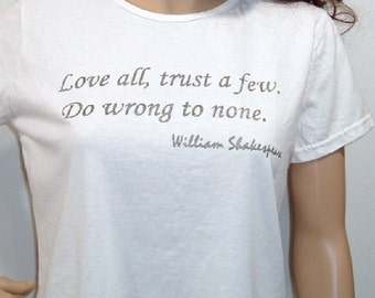 Shakespeare Quote Love All Trust a Few Do Wrong to None Screenprinted Tshirt Love Valentine's Day Romance