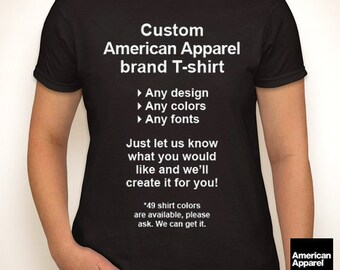 Custom short sleeve American Apparel brand ladies/womens T-shirt (any color/your design) — Any color/size - Adult S, M, L, XL, 2XL