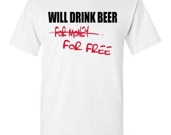 Will Drink Beer for ...Free   funny t-shirt  Many colors and sizes available!