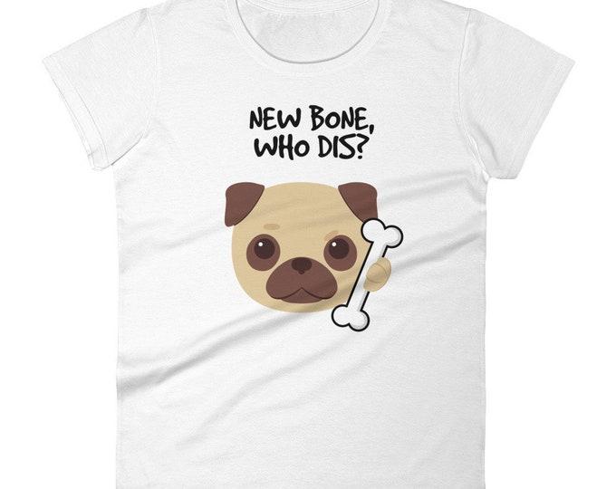 New Bone Who Dis Women's Shirt | Pug Shirt | Funny Dog Shirt