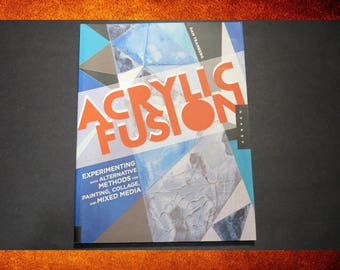 Acrylic Fusion. Experimenting with alternative methods for painting, collage, and mixed media.  #BOOK-021