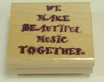 We Make Beautiful Music Together Wood Mounted Rubber Stamp
