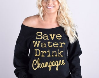 Save Water Drink Champagne soft sweatshirt. New Year's Sweatshirt. S-5XL available. Gold Glitter Sweatshirt. Glitter Writing Shirt.