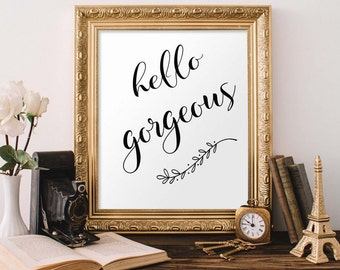 Quote Print, Hello Gorgeous Printable wall art decor poster, calligraphy print, digital typography calligraphy