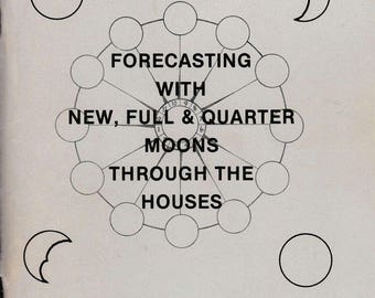 Forecasting With New, Full & Quarter Moons Through The Houses by Sophia Mason