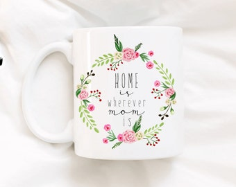 Home is wherever mom is. Mother's Day gift. Christmas gift. Mom coffee mug. Cute coffee mug. Mother's Day.