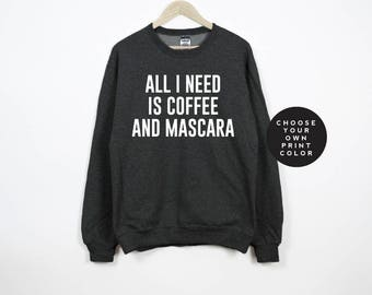 All I need is coffee and mascara sweatshirt, sweater, shirt, coffee sweatshirt, unisex crewneck pullover
