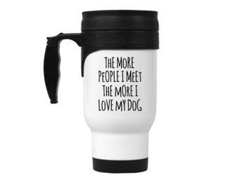 The more people I meet the more I love my dog cup mug with handle