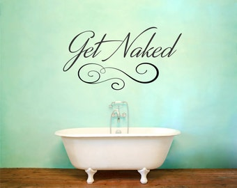 Get Naked Decal, Bathroom Decor, Get Naked Sign, Get Naked Print, Get Naked  Wall Decal, Get Naked Wall Art, Get Naked Vinyl   WD0206