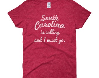 South Carolina is calling and I must go, South Carolina shirt, funny gift, travel shirt, vacation shirt, Palmetto State, SC, Women's t-shirt