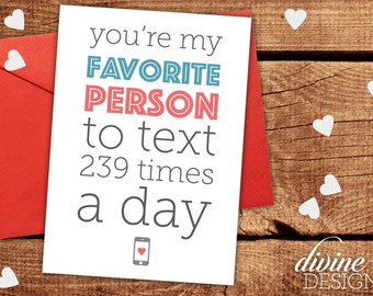 Favorite Person to Text 239 times a Day - Funny Valentines Day Card - Funny Love Card - I Love You Card - Funny Anniversary Card