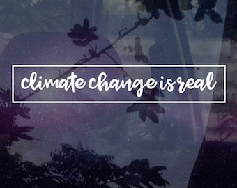 Climate Change is Real Vinyl Decal 7""