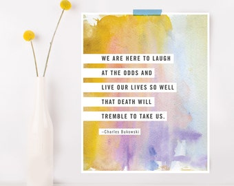 Charles Bukowski poetry poster, we are here to laugh at the odds, quote print, wall art, watercolor poster